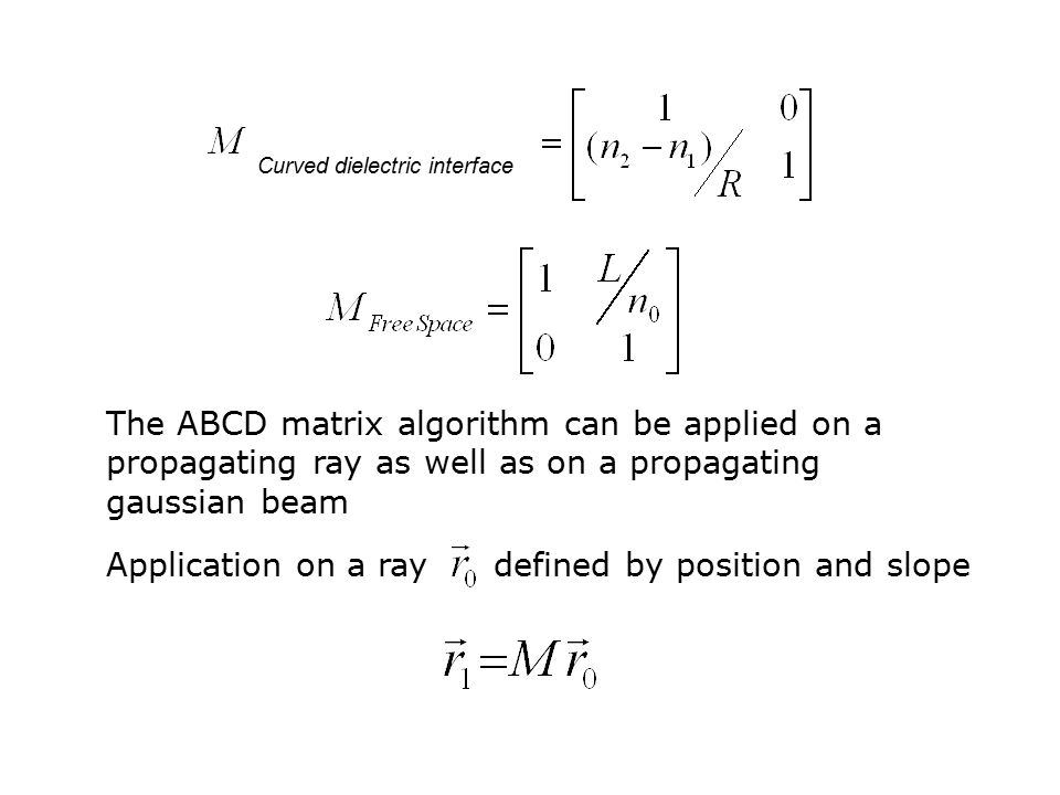 Application on a ray defined by position and slope Curved dielectric interface The ABCD matrix algorithm can be applied on a propagating ray as well as on a propagating gaussian beam