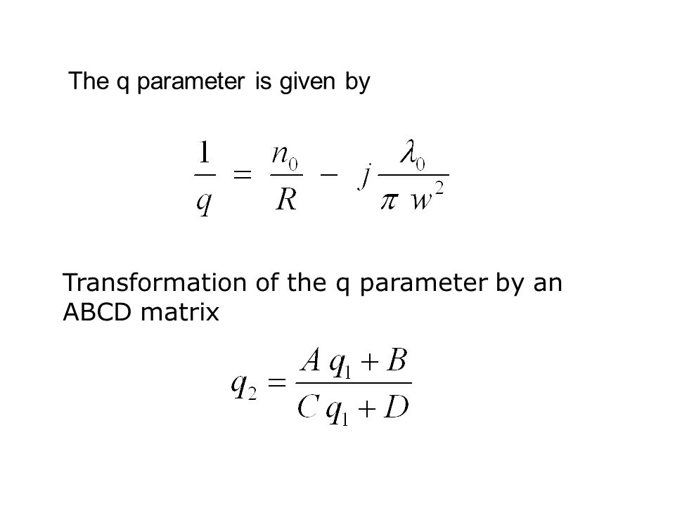 Transformation of the q parameter by an ABCD matrix The q parameter is given by