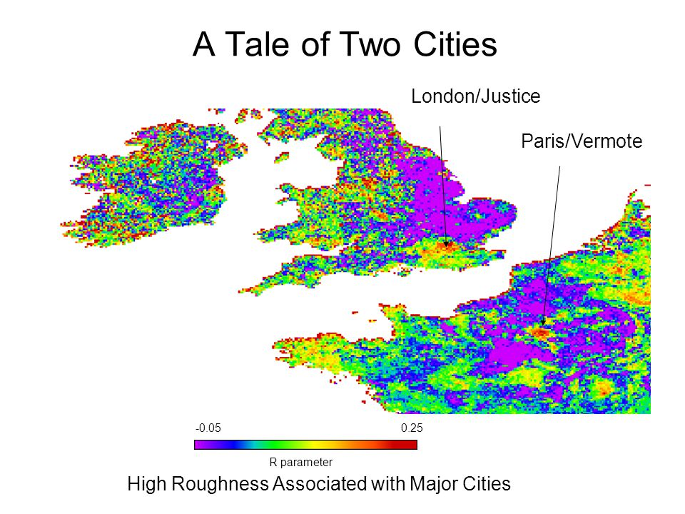 A Tale of Two Cities R parameter -0.050.25 Paris/Vermote London/Justice High Roughness Associated with Major Cities