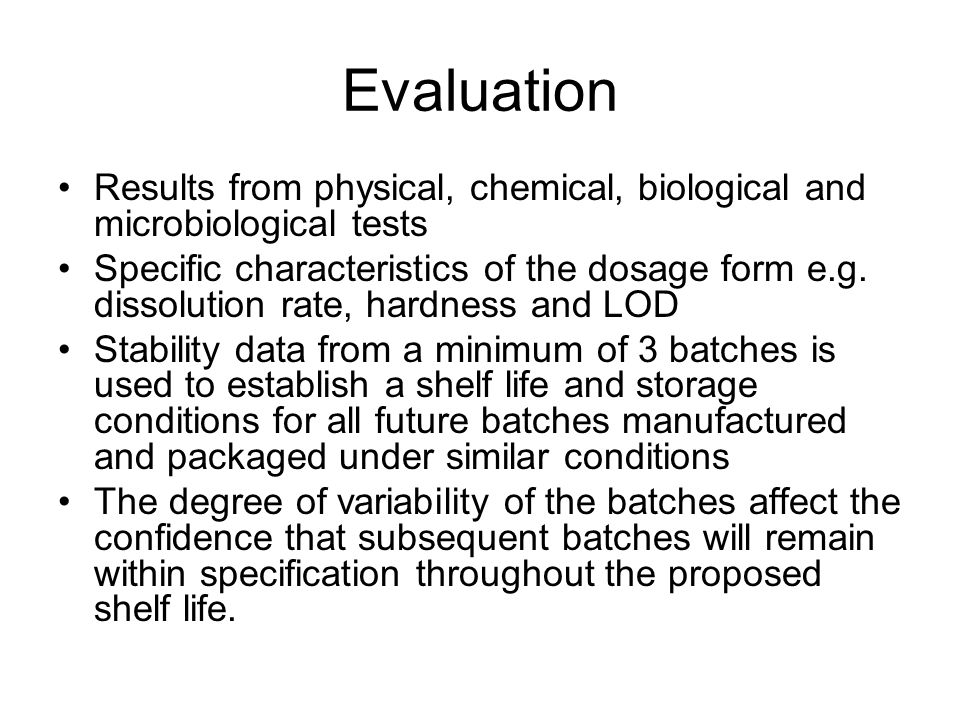 Evaluation Results from physical, chemical, biological and microbiological tests Specific characteristics of the dosage form e.g. dissolution rate, ha