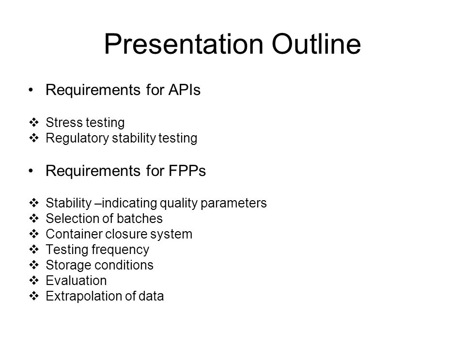 Presentation Outline Requirements for APIs  Stress testing  Regulatory stability testing Requirements for FPPs  Stability –indicating quality param