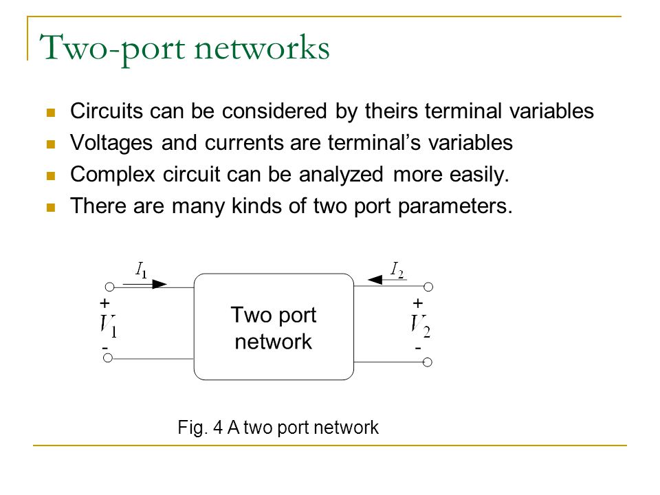Two-port networks Circuits can be considered by theirs terminal variables Voltages and currents are terminal's variables Complex circuit can be analyz
