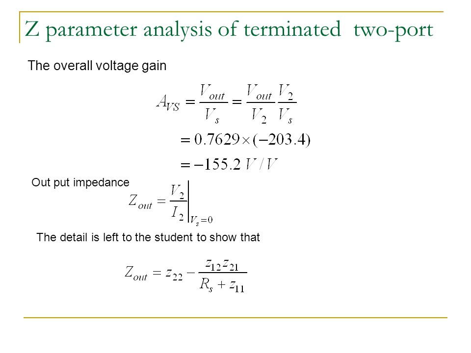 Z parameter analysis of terminated two-port The overall voltage gain Out put impedance The detail is left to the student to show that