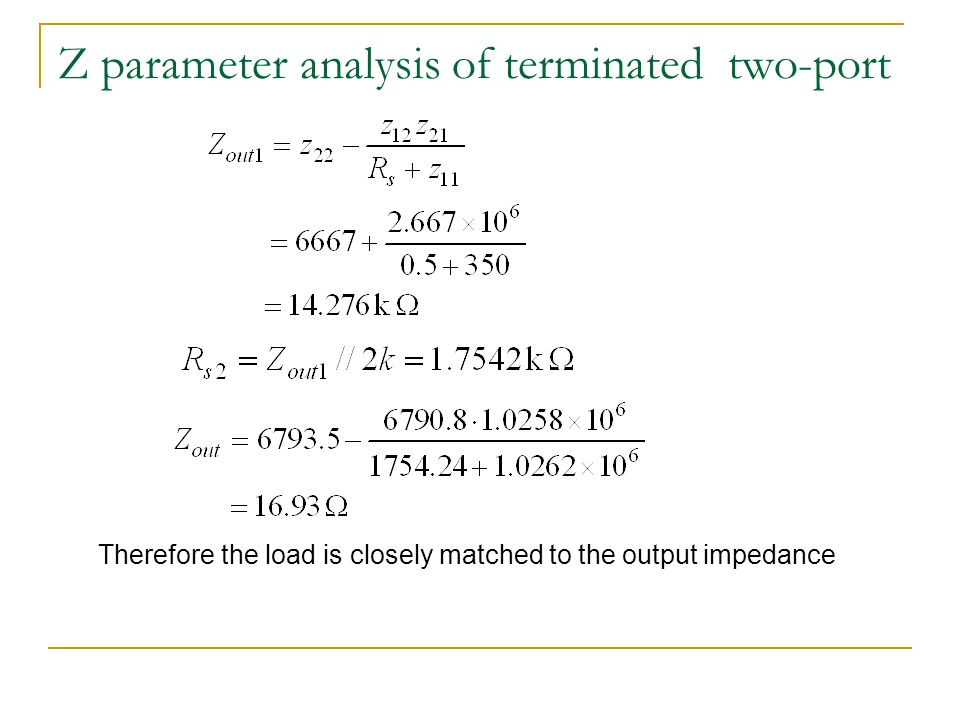 Z parameter analysis of terminated two-port Therefore the load is closely matched to the output impedance