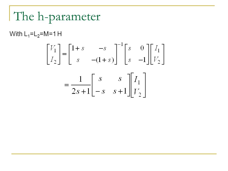The h-parameter With L 1 =L 2 =M=1 H