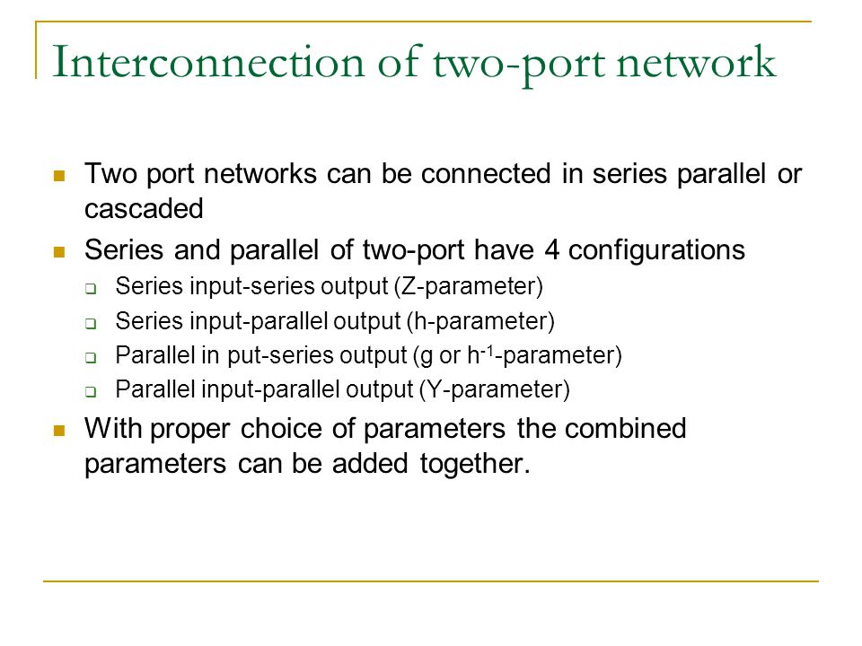 Interconnection of two-port network Two port networks can be connected in series parallel or cascaded Series and parallel of two-port have 4 configura