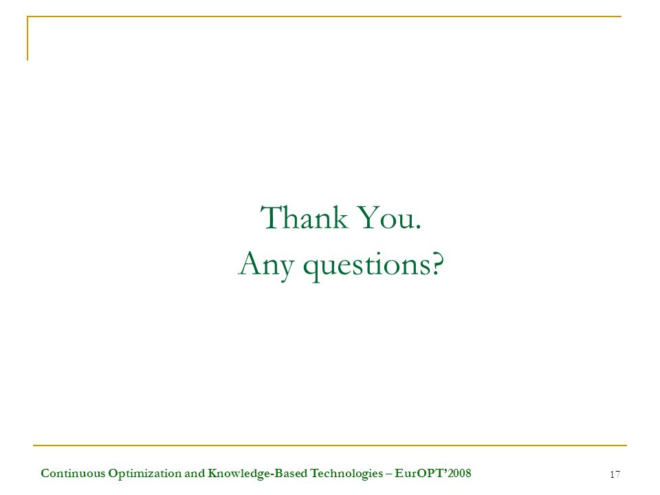 Continuous Optimization and Knowledge-Based Technologies – EurOPT'2008 17 Thank You. Any questions