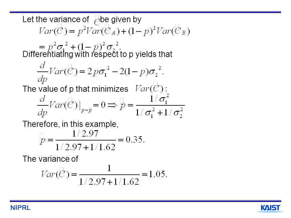 NIPRL Let the variance of be given by Differentiating with respect to p yields that The value of p that minimizes Therefore, in this example, The vari