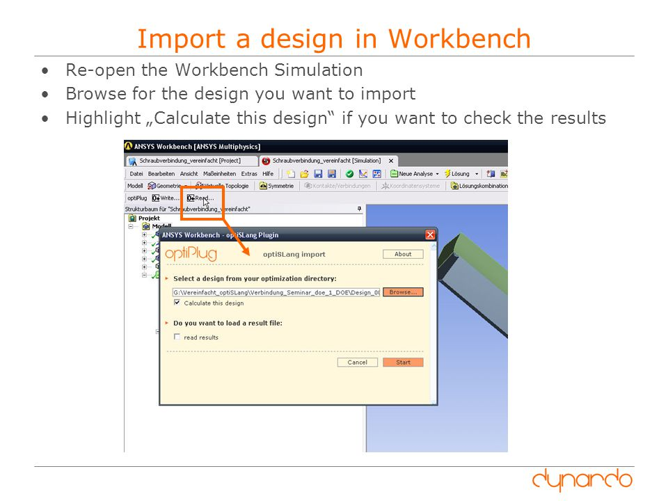 "Import a design in Workbench Re-open the Workbench Simulation Browse for the design you want to import Highlight ""Calculate this design if you want to check the results"