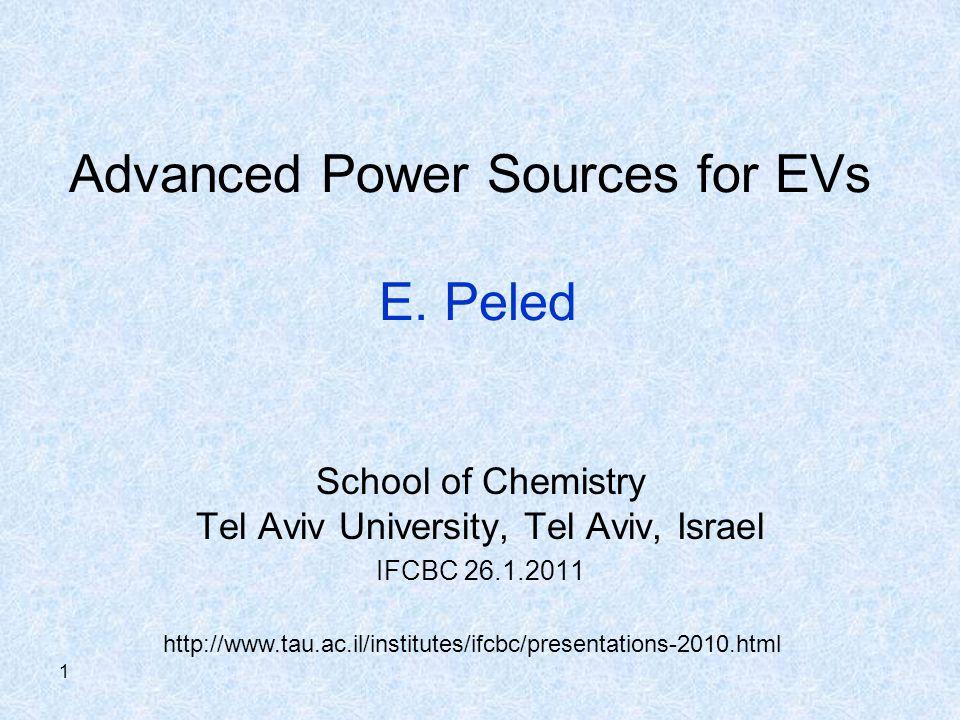 1 Advanced Power Sources for EVs E. Peled School of Chemistry Tel Aviv University, Tel Aviv, Israel IFCBC 26.1.2011 http://www.tau.ac.il/institutes/if