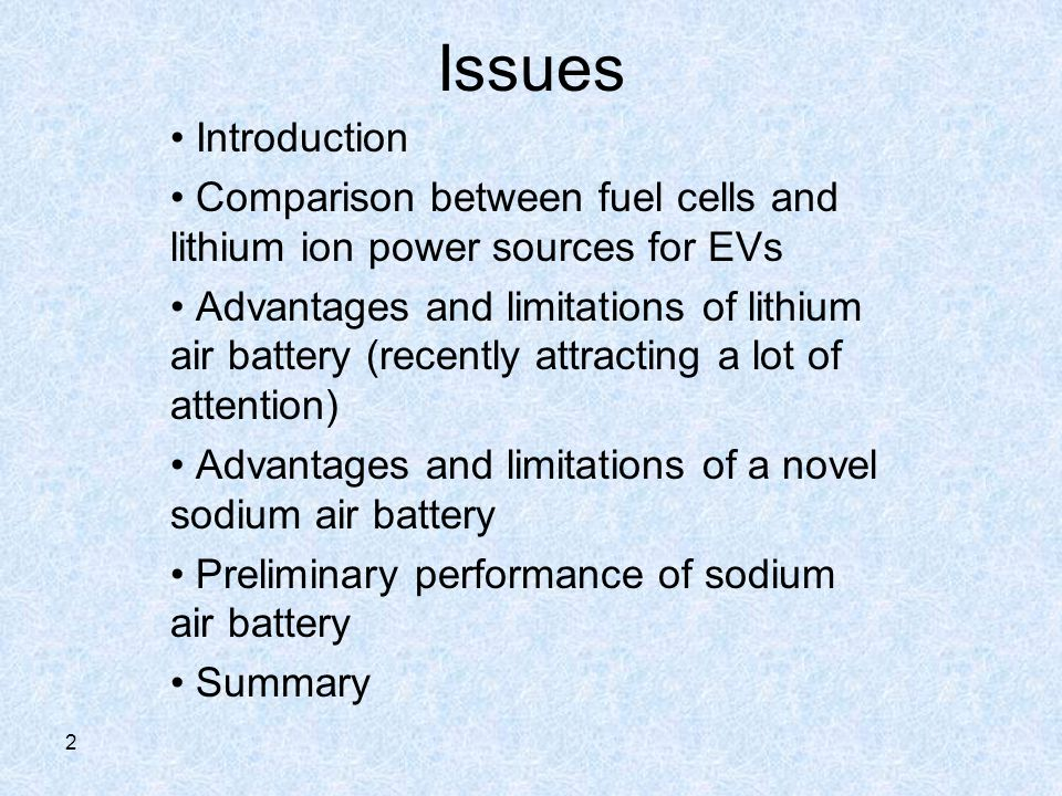 Issues Introduction Comparison between fuel cells and lithium ion power sources for EVs Advantages and limitations of lithium air battery (recently attracting a lot of attention) Advantages and limitations of a novel sodium air battery Preliminary performance of sodium air battery Summary 2