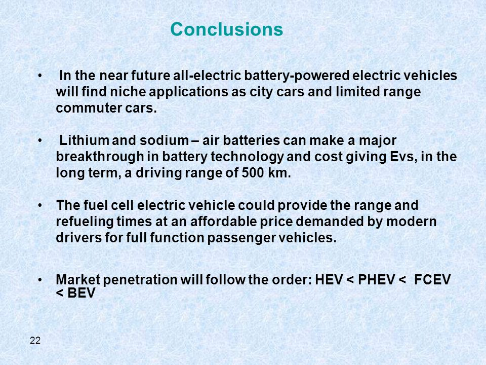22 In the near future all-electric battery-powered electric vehicles will find niche applications as city cars and limited range commuter cars.