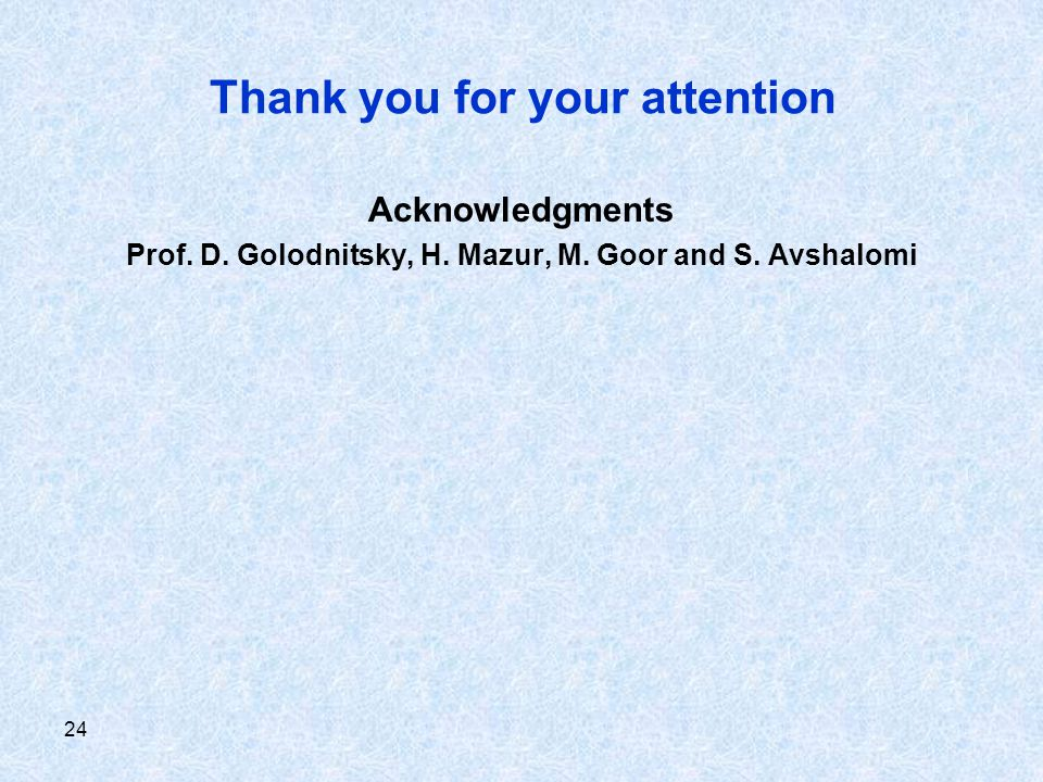 24 Thank you for your attention Acknowledgments Prof.