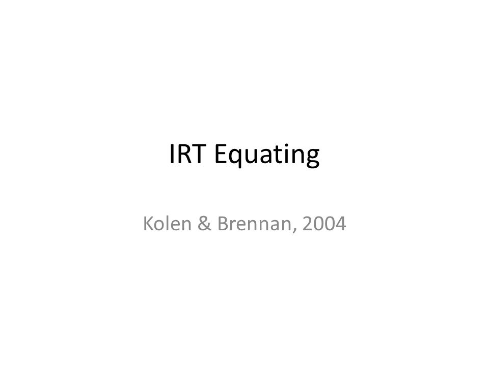 IRT If data used fit the assumptions of the IRT model and good parameter estimates are obtained, we can estimate person abilities independent of the particular items (sample invariance) When forms are scaled similarly, a person would obtain the same ability estimate regardless of the specific form taken