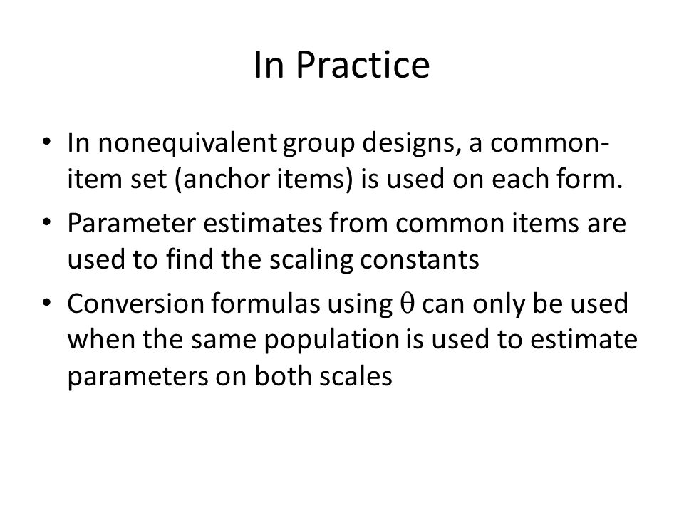 In Practice In nonequivalent group designs, a common- item set (anchor items) is used on each form.