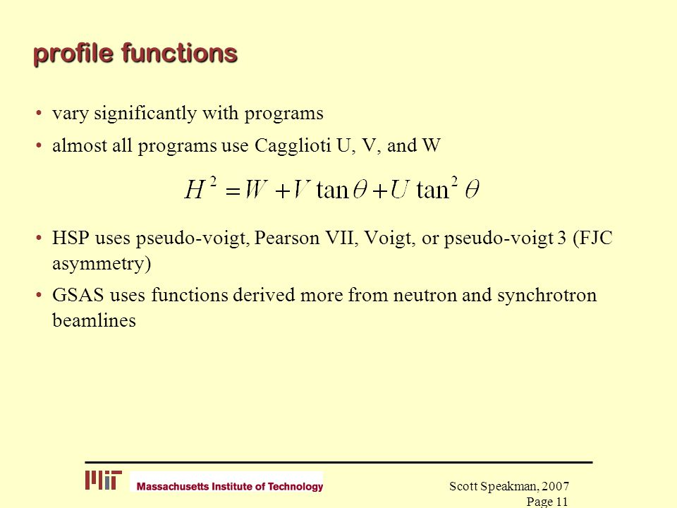Scott Speakman, 2007 Page 11 profile functions vary significantly with programs almost all programs use Cagglioti U, V, and W HSP uses pseudo-voigt, P