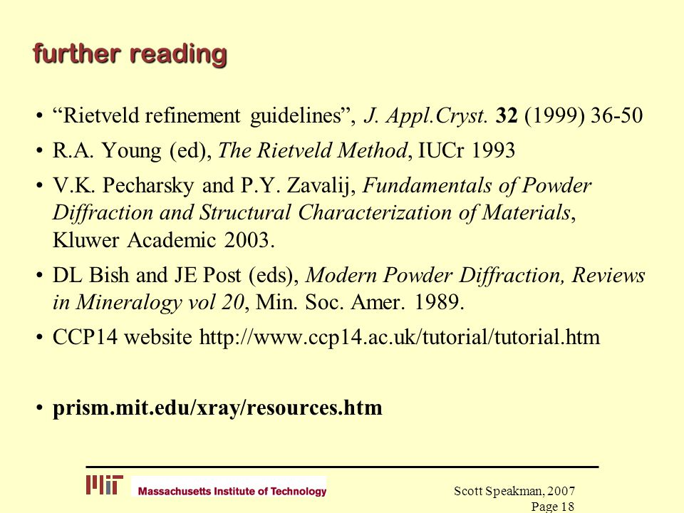 """Scott Speakman, 2007 Page 18 further reading """"Rietveld refinement guidelines"""", J. Appl.Cryst. 32 (1999) 36-50 R.A. Young (ed), The Rietveld Method, IU"""