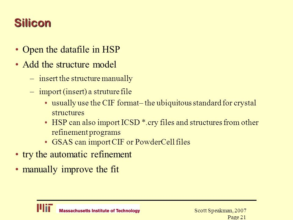 Scott Speakman, 2007 Page 21 Silicon Open the datafile in HSP Add the structure model –insert the structure manually –import (insert) a struture file