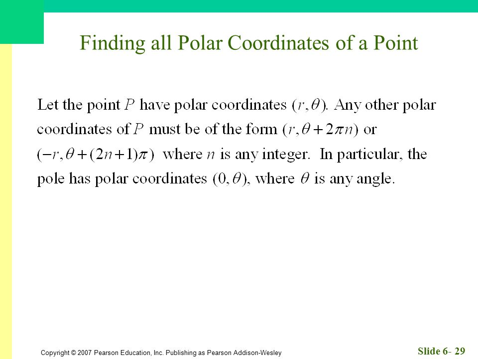 Copyright © 2007 Pearson Education, Inc. Publishing as Pearson Addison-Wesley Slide 6- 29 Finding all Polar Coordinates of a Point