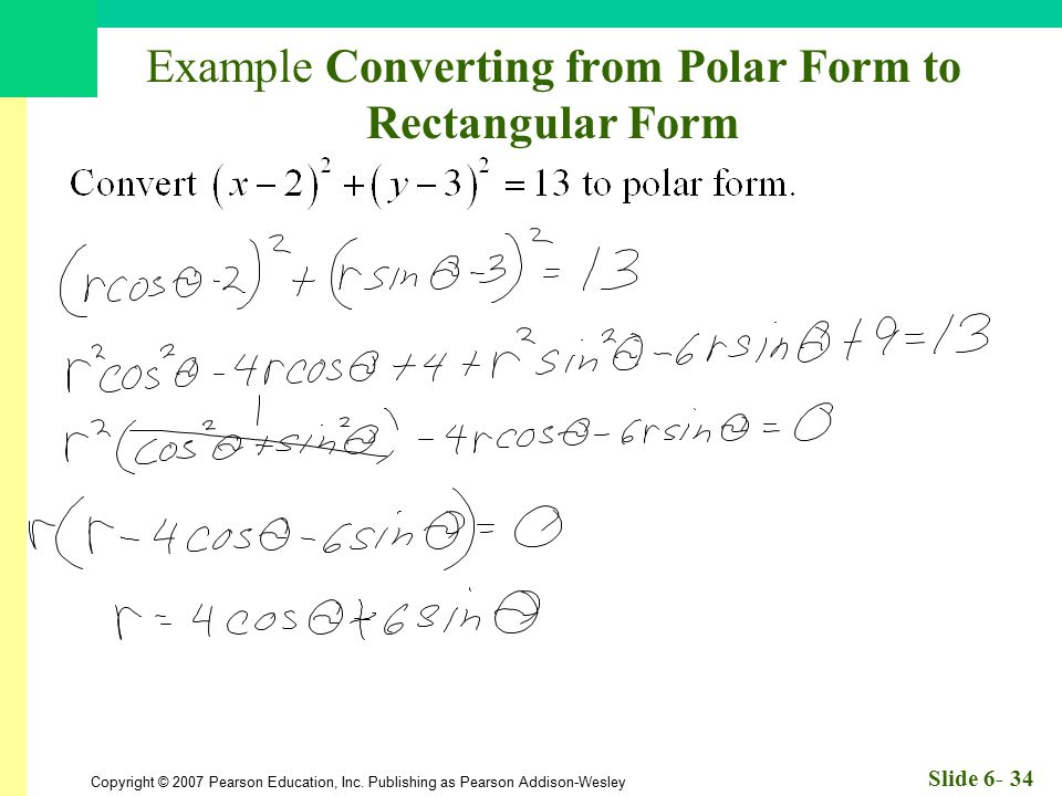 Copyright © 2007 Pearson Education, Inc. Publishing as Pearson Addison-Wesley Slide 6- 34 Example Converting from Polar Form to Rectangular Form