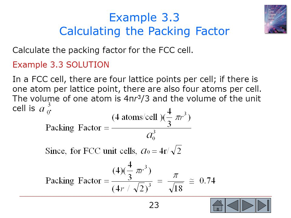23 Example 3.3 Calculating the Packing Factor Calculate the packing factor for the FCC cell. Example 3.3 SOLUTION In a FCC cell, there are four lattic