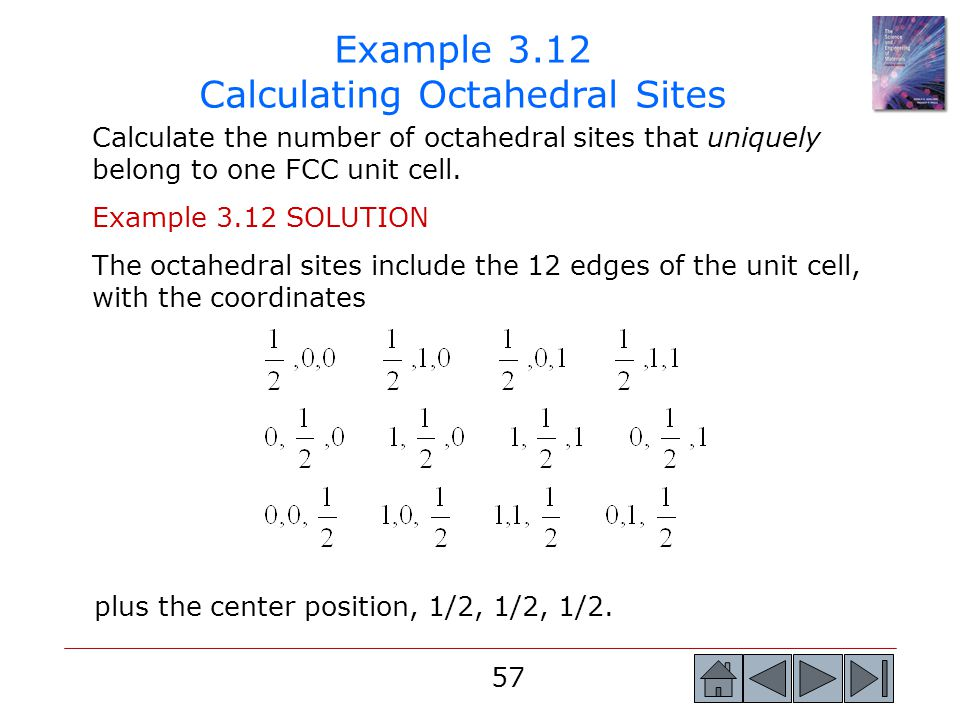 57 Example 3.12 Calculating Octahedral Sites Calculate the number of octahedral sites that uniquely belong to one FCC unit cell. Example 3.12 SOLUTION