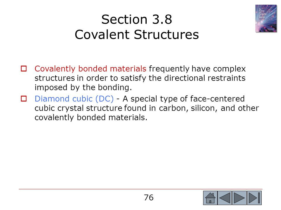 76  Covalently bonded materials frequently have complex structures in order to satisfy the directional restraints imposed by the bonding.  Diamond c
