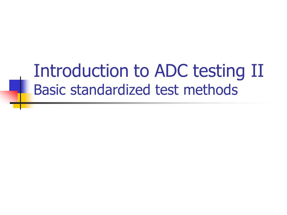 Introduction to ADC testing II Basic standardized test methods