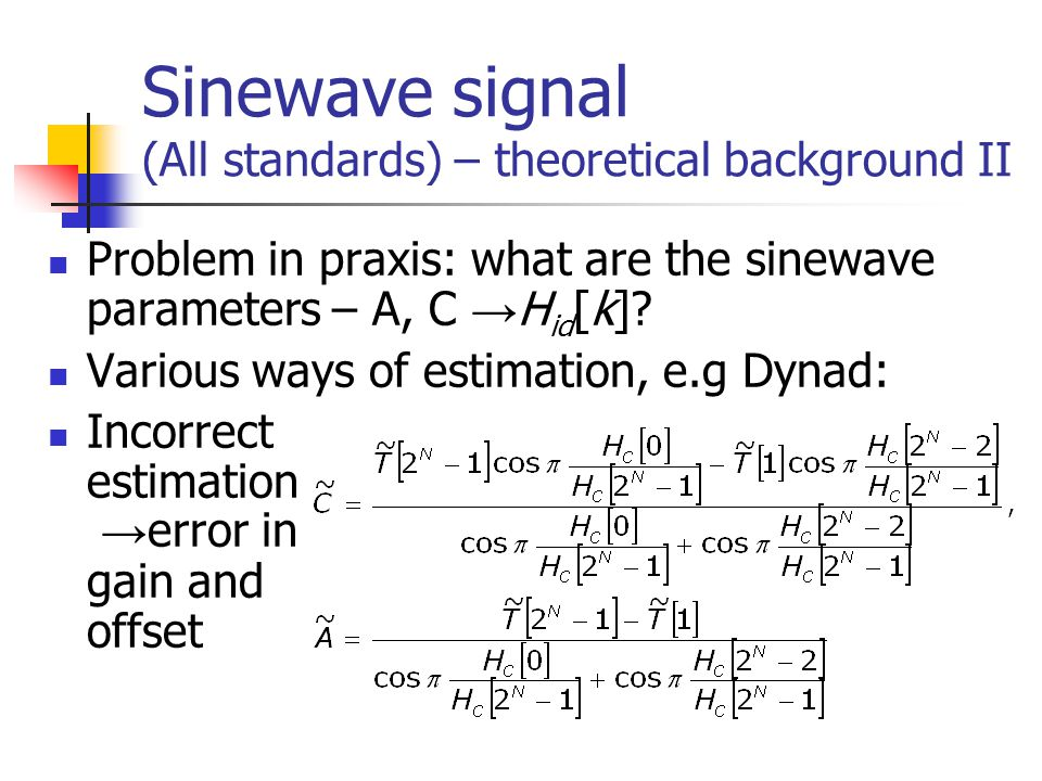 Sinewave signal (All standards) – theoretical background II Problem in praxis: what are the sinewave parameters – A, C → H id [k]? Various ways of est