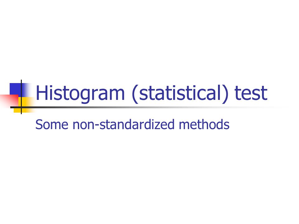 Histogram (statistical) test Some non-standardized methods