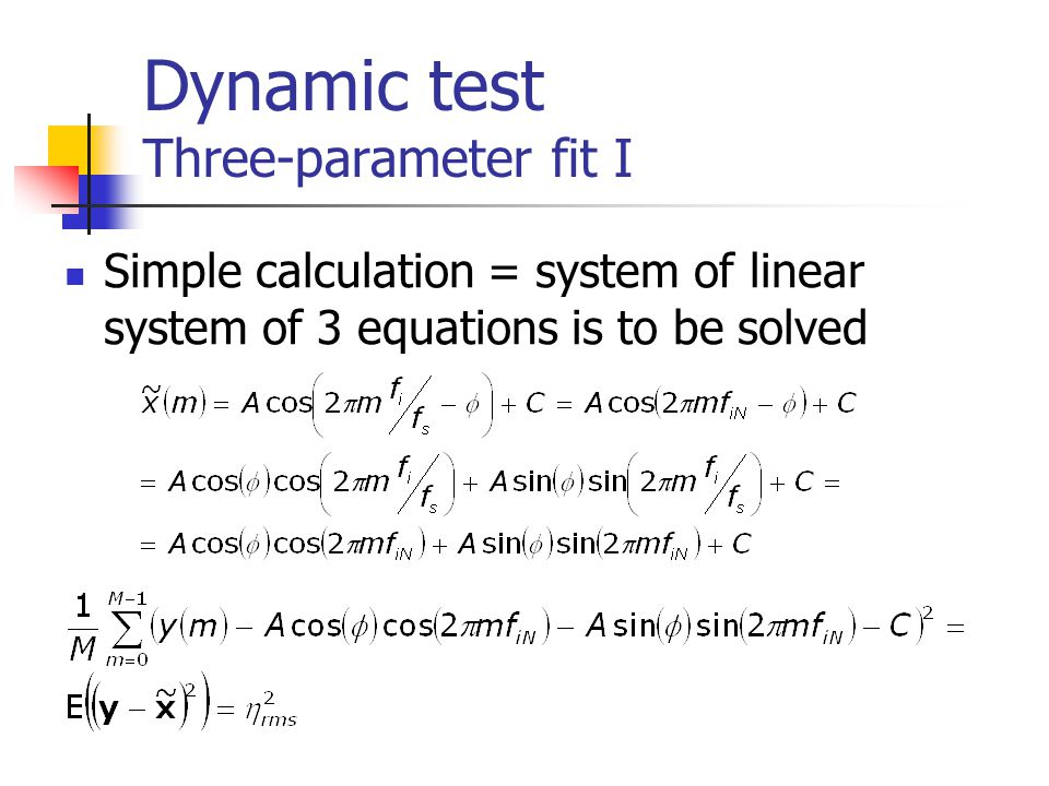 Dynamic test Three-parameter fit I Simple calculation = system of linear system of 3 equations is to be solved