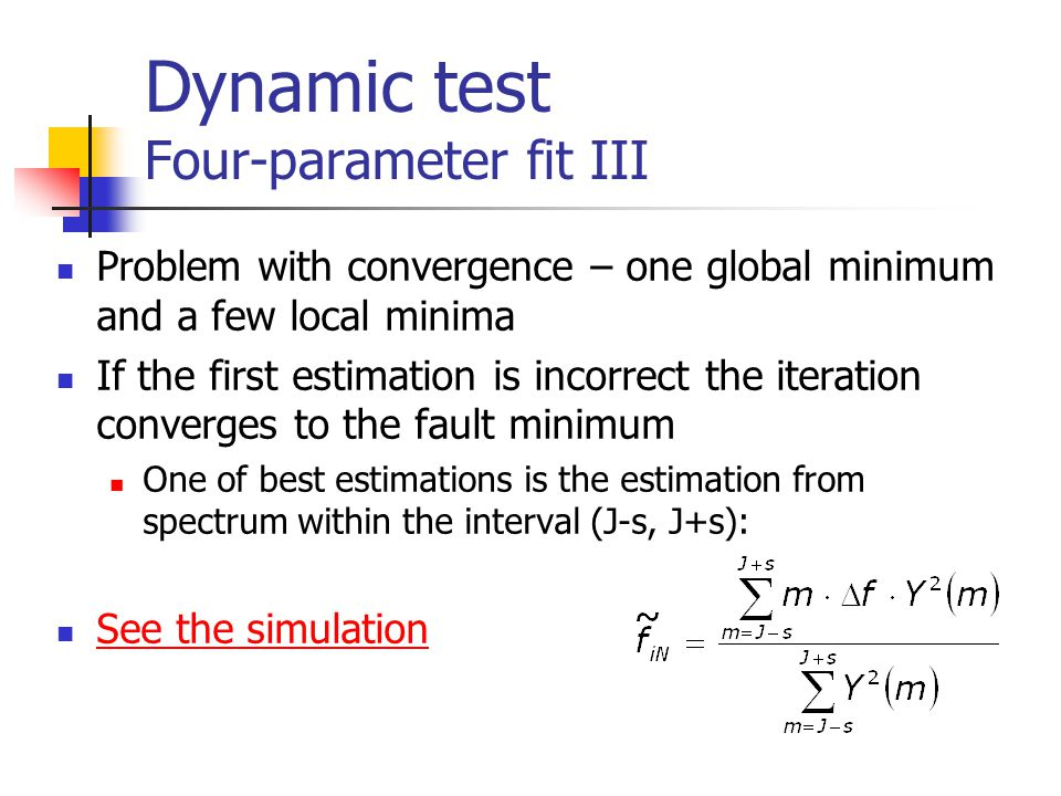 Dynamic test Four-parameter fit III Problem with convergence – one global minimum and a few local minima If the first estimation is incorrect the iter