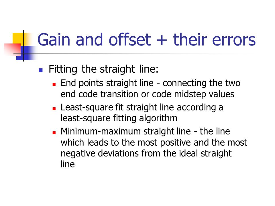 Gain and offset + their errors Fitting the straight line: End points straight line - connecting the two end code transition or code midstep values Lea