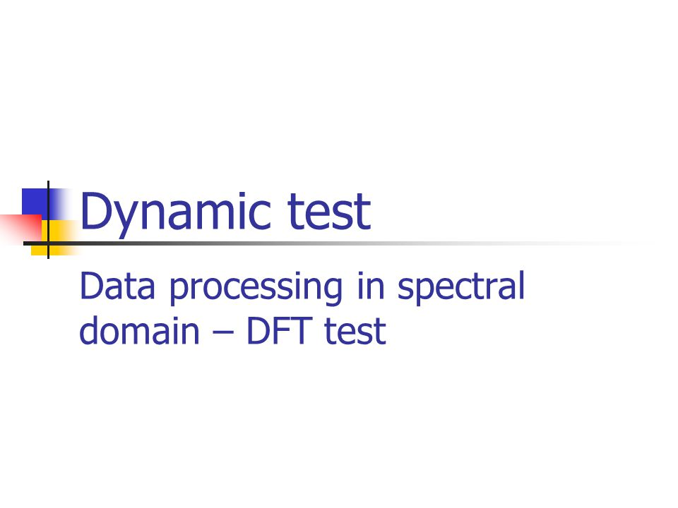 Dynamic test Data processing in spectral domain – DFT test