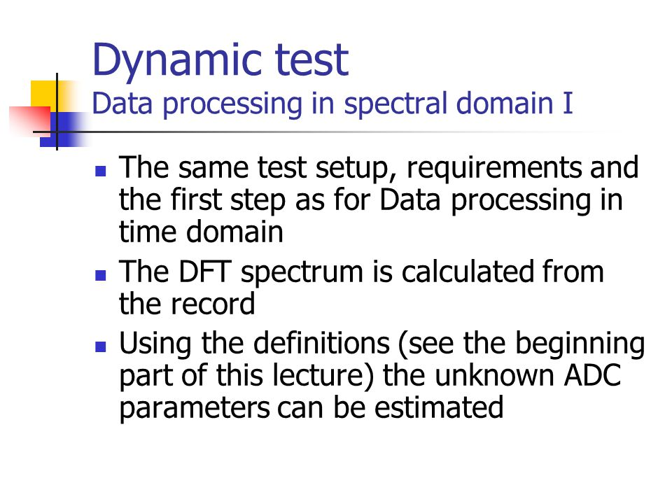 Dynamic test Data processing in spectral domain I The same test setup, requirements and the first step as for Data processing in time domain The DFT s