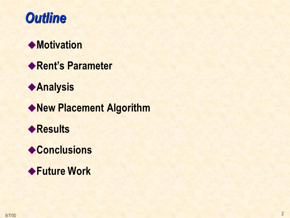 2 9/7/00 Outline u Motivation u Rent's Parameter u Analysis u New Placement Algorithm u Results u Conclusions u Future Work