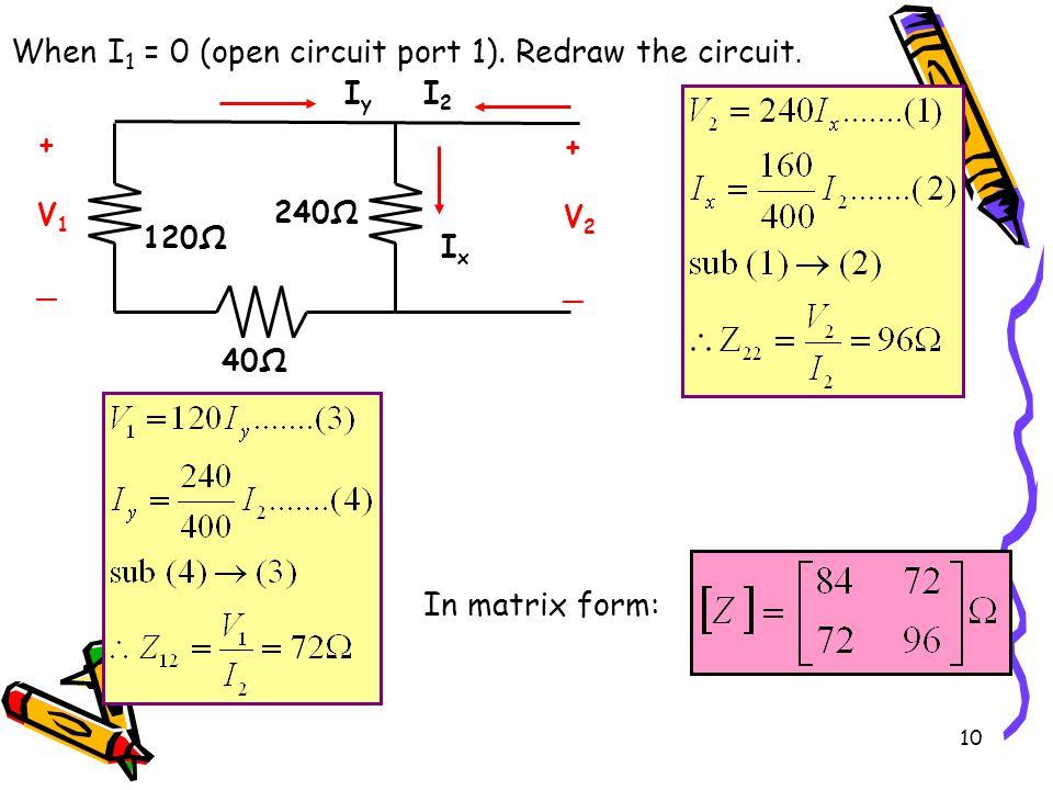 10 40Ω 240Ω 120Ω +V1_+V1_ +V2_+V2_ IyIy I2I2 IxIx When I 1 = 0 (open circuit port 1).