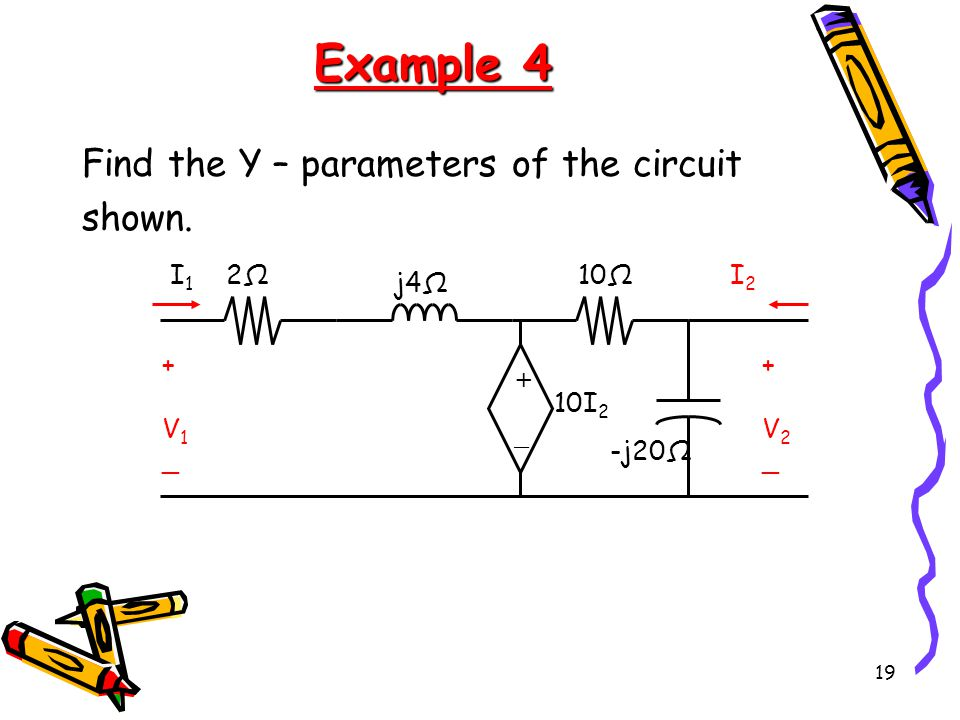 19 Example 4 Find the Y – parameters of the circuit shown.