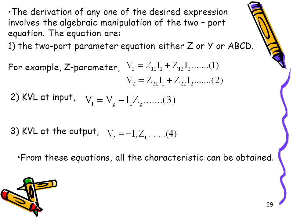 29 The derivation of any one of the desired expression involves the algebraic manipulation of the two – port equation.