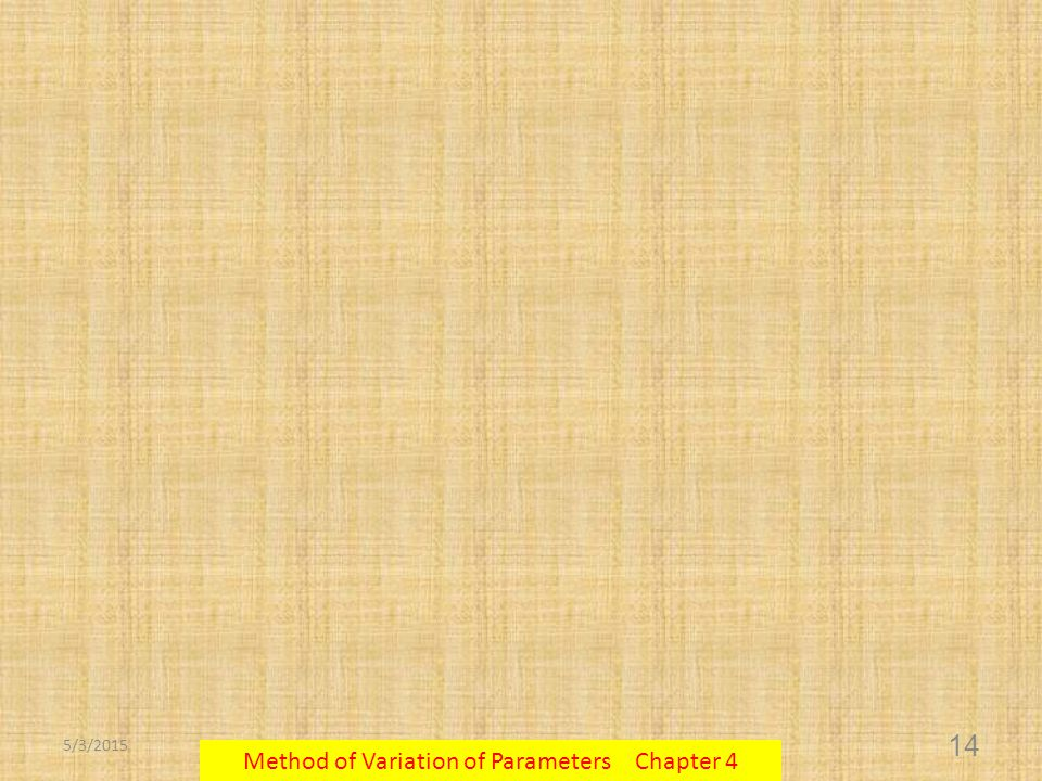 5/3/2015 Method of Variation of Parameters Chapter 4 14