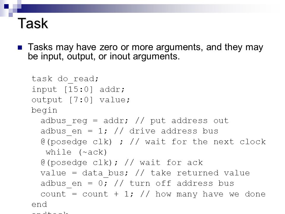 Function In contrast to tasks, no time or delay controls are allowed in a function.