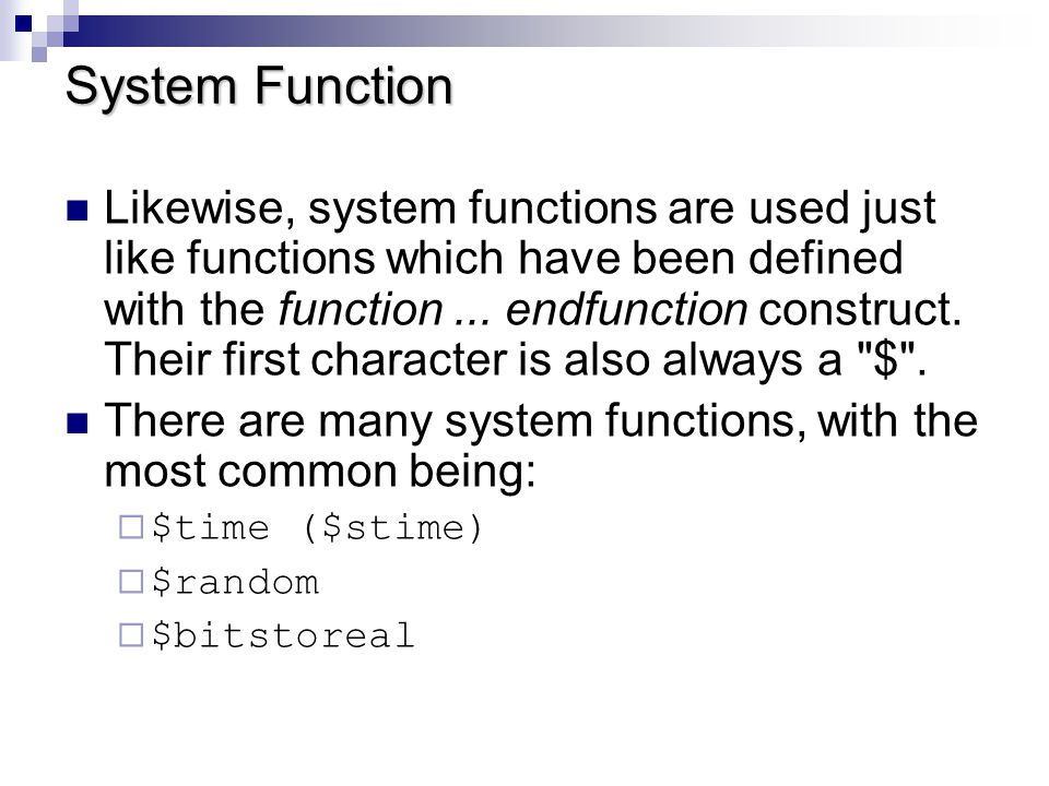 Example of System Function The $time system function simply returns the current simulation time.