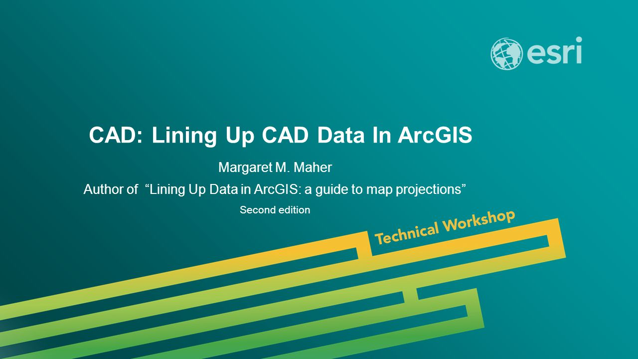 Esri UC 2014 | Technical Workshop | CAD: Lining Up CAD Data In ArcGIS Margaret M.