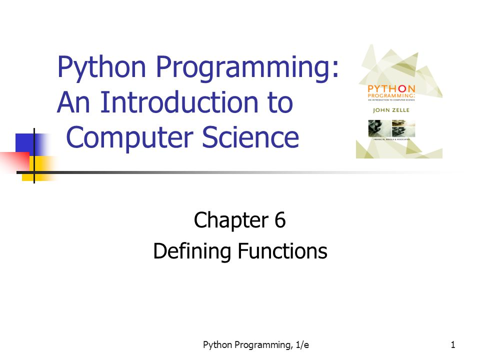 Python Programming, 1/e42 Functions That Return Values This function returns the square of a number: def square(x): return x*x When Python encounters return, it exits the function and returns control to the point where the function was called.