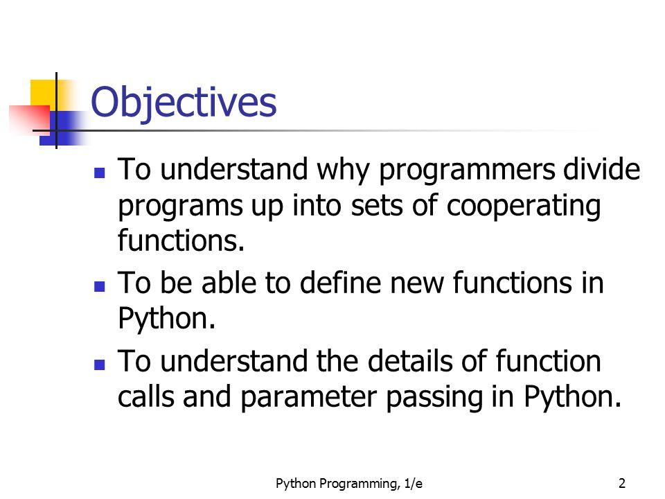 Python Programming, 1/e43 Functions That Return Values >>> square(3) 9 >>> print square(4) 16 >>> x = 5 >>> y = square(x) >>> print y 25 >>> print square(x) + square(3) 34