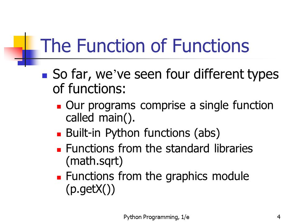 Python Programming, 1/e25 Functions and Parameters: The Details Formal parameters, like all variables used in the function, are only accessible in the body of the function.