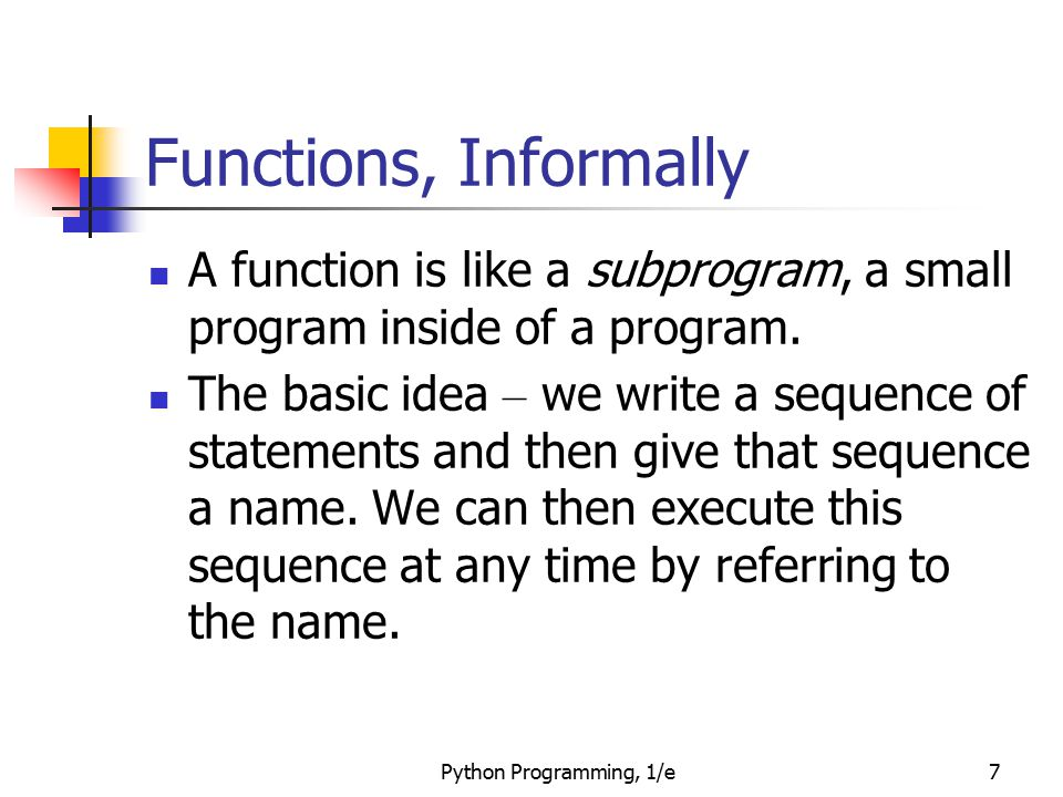 Python Programming, 1/e28 Functions and Parameters: The Details Let ' s trace through the following code: sing( Fred ) print sing( Lucy ) When Python gets to sing( Fred ), execution of main is temporarily suspended.