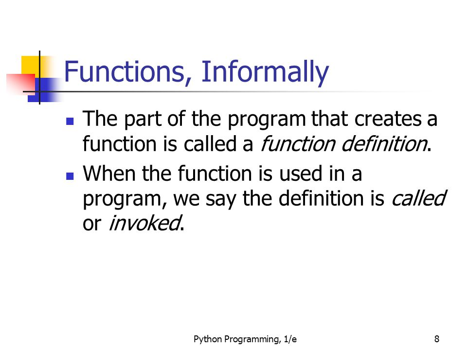 Python Programming, 1/e39 Functions and Parameters: The Details The net effect is as if the function body had been prefaced with three assignment statements: window = win year = 0 height = principal