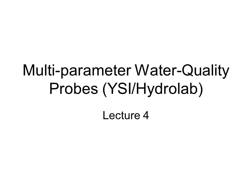 Multi-parameter Water-Quality Probes (YSI/Hydrolab) Lecture 4