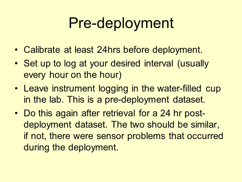 Pre-deployment Calibrate at least 24hrs before deployment.